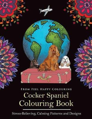 Cocker Spaniel Colouring Book by Feel Happy Colouring