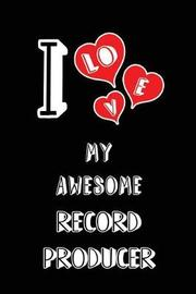 I Love My Awesome Record Producer by Lovely Hearts Publishing