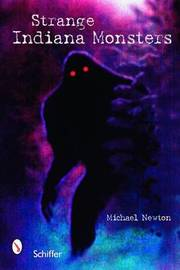 Strange Indiana Monsters by Michael Newton