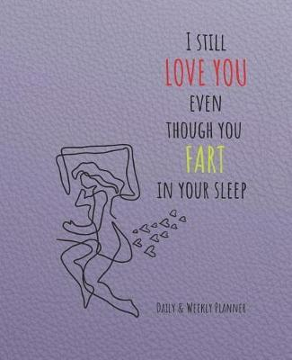 Daily & Weekly Planner - I still love you even though you fart in your sleep by Jill Jill Rivas