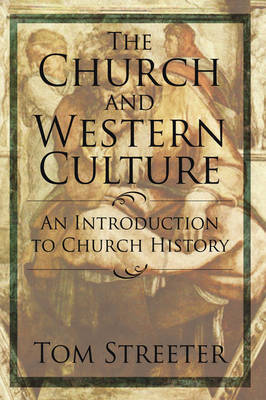 The Church and Western Culture: An Introduction to Church History by Tom Streeter image