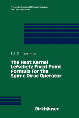 The Heat Kernel Lefschetz Fixed Point Formula for the Spin-C Dirac Operator by J.J. Duistermaat image