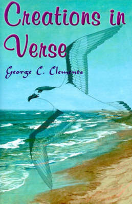 Creations in Verse by George C. Clements