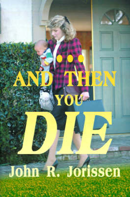And Then You Die by John R. Jorissen