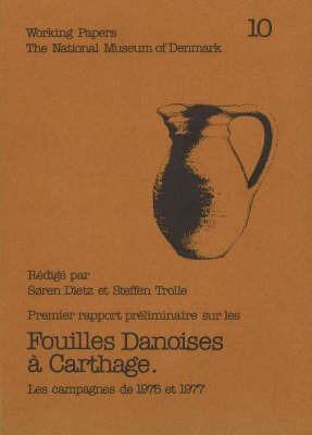 Fouilles Danoises a Carthage: Premier Rapport Preliminaire - Les Campagnes de 1975 et 1977