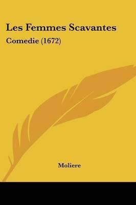 Les Femmes Scavantes: Comedie (1672) by . Moliere