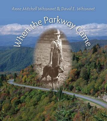 When the Parkway Came by Anne Mitchell Whisnant