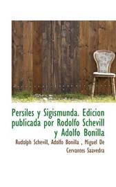 Persiles y Sigismunda. Edici N Publicada Por Rodolfo Schevill y Adolfo Bonilla by Miguel De Cervantes Saavedra