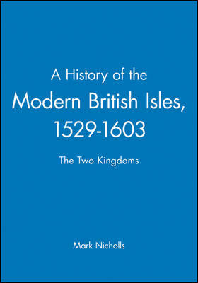 A History of the Modern British Isles, 1529-1603 by Mark Nicholls