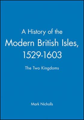 A History of the Modern British Isles, 1529-1603 by Mark Nicholls