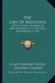 The Law of Replevins the Law of Replevins: With a Great Number of New References to the Best Authoritiewith a Great Number of New References to the Best Authorities (1755) S (1755) by Geoffrey Gilbert
