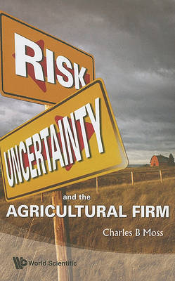 Risk, Uncertainty And The Agricultural Firm by Charles Britt Moss