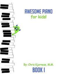 Awesome Piano for Kids by Chris Kjorness