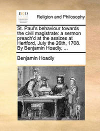 St. Paul's Behaviour Towards the Civil Magistrate by Benjamin Hoadly