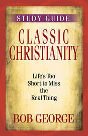 Classic Christianity Study Guide by Bob George image
