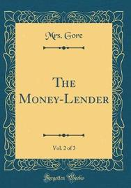 The Money-Lender, Vol. 2 of 3 (Classic Reprint) by Mrs Gore image