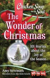 Chicken Soup for the Soul: The Wonder of Christmas by Amy Newmark