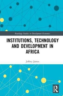 Institutions, Technology and Development in Africa by Jeffrey James image