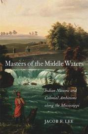 Masters of the Middle Waters by Jacob F. Lee