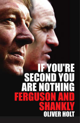 If You're Second You are Nothing: Ferguson and Shankly by Oliver Holt image