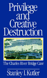 Privilege and Creative Destruction by Stanley I. Kutler image