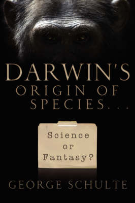 Darwin's Origin of Species... Science or Fantasy by George Schulte image