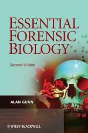Essential Forensic Biology by Alan Gunn