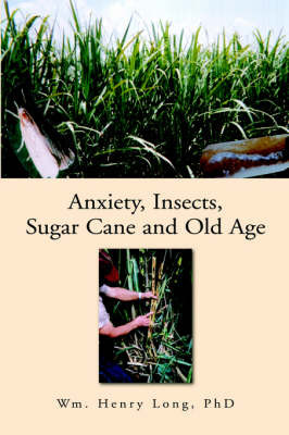 Anxiety, Insects, Sugar Cane, and Old Age by Wm. Henry, PhD Long image