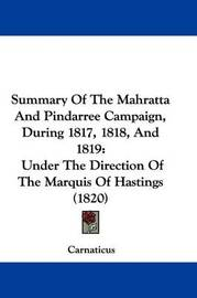 Summary Of The Mahratta And Pindarree Campaign, During 1817, 1818, And 1819: Under The Direction Of The Marquis Of Hastings (1820) by Carnaticus image