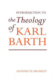An Introduction to the Theology of Karl Barth by Geoffrey W. Bromiley