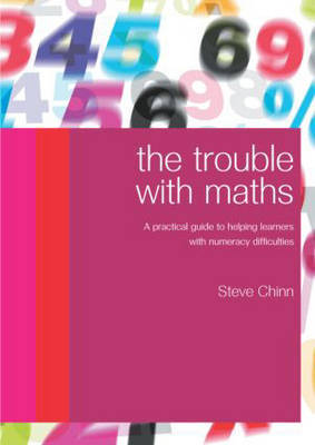 The Trouble with Maths: A Practical Guide to Helping Learners with Numeracy Difficulties by Steve Chinn
