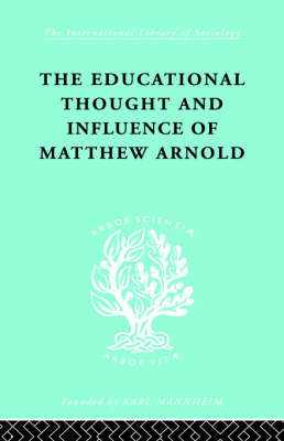 The Educational Thought and Influence of Matthew Arnold by W.F. Connell