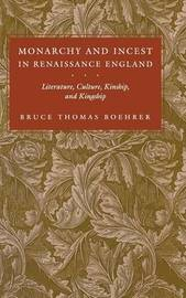 Monarchy and Incest in Renaissance England by Bruce Thomas Boehrer