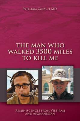 The Man Who Walked 3500 Miles to Kill Me by William Zoesch