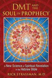 DMT and the Soul of Prophecy by Rick Strassman