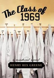 The Class of 1969: A Medical Novel by Henry Rex Greene