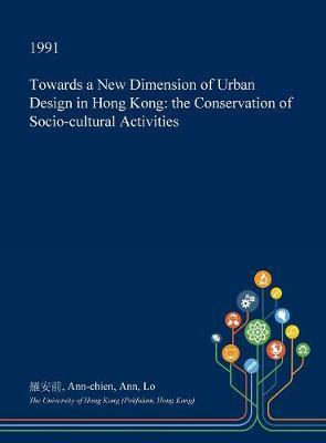 Towards a New Dimension of Urban Design in Hong Kong by Ann-Chien Ann Lo