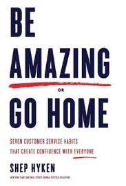 Be Amazing or Go Home by Shep Hyken