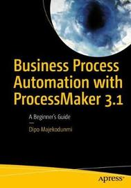 Business Process Automation with ProcessMaker 3.1 by Dipo Majekodunmi