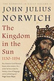 The Kingdom in the Sun, 1130-1194 by John Julius Norwich