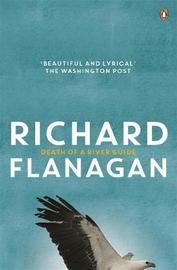 Death Of A River Guide by Richard Flanagan