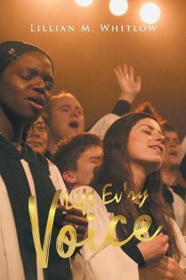 Lift Ev'ry Voice by Lillian M Whitlow