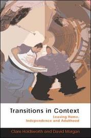 Transitions in Context: Leaving Home, Independence and Adulthood by Clare Holdsworth