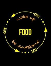 Wake Up Food Be Awesome Gift Notebook for a Food Industry Worker, Wide Ruled Journal by Useful Occupations Books