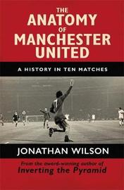 The Anatomy of Manchester United by Jonathan Wilson