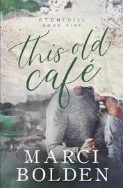 This Old Cafe by Marci Bolden