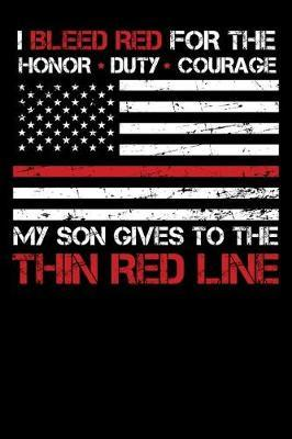 I Bleed Red for the honor, duty, courage my Son gives to the Thin Red Line by Firefighter Family