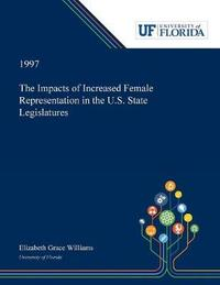 The Impacts of Increased Female Representation in the U.S. State Legislatures by Elizabeth Williams