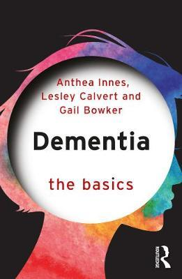 Dementia: The Basics by Anthea Innes