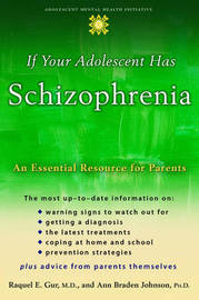 If Your Adolescent Has Schizophrenia by Raquel E Gur